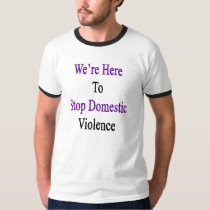 We're Here To Stop Domestic Violence T-Shirt