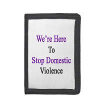 We're Here To Stop Domestic Violence Tri-fold Wallet