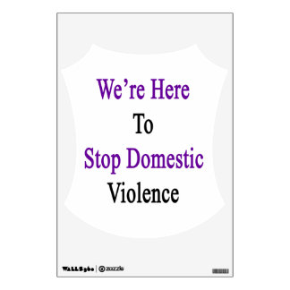 We're Here To Stop Domestic Violence Wall Decal
