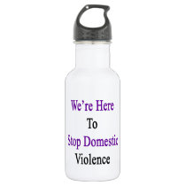 We're Here To Stop Domestic Violence Water Bottle