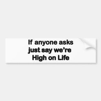 We're High On Life Bumper Sticker