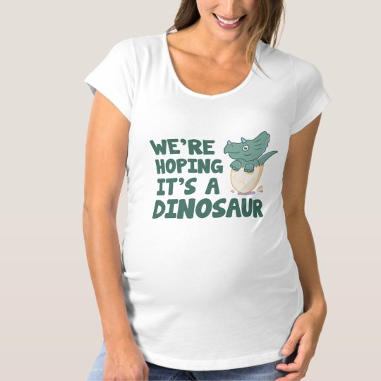 ac9b8c358 We're Hoping It's A Dinosaur Maternity T-Shirt | Zazzle.com
