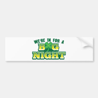 We're in for a BIG NIGHT! with shamrock Car Bumper Sticker