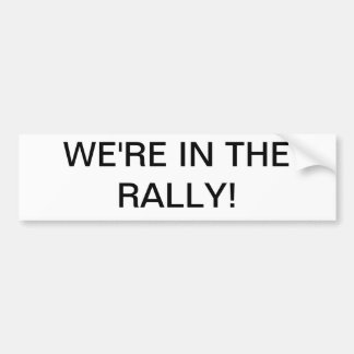 We're in the rally! bumper sticker