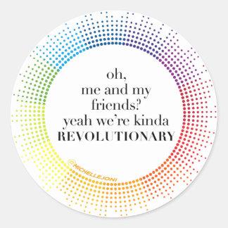 We're Kinda Revolutionary Classic Round Sticker