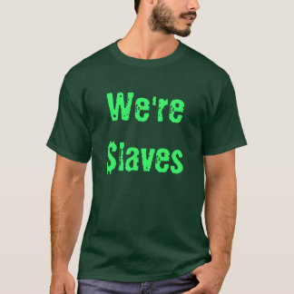 We're $laves T-Shirt