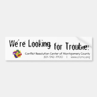 We're Looking for Trouble Car Bumper Sticker