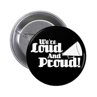 We're Loud and Proud! Pinback Buttons