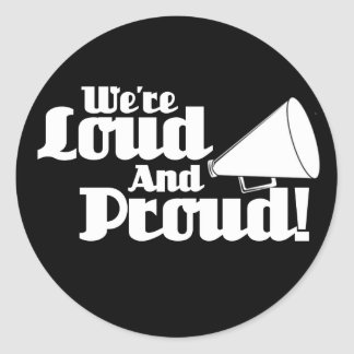 We're Loud and Proud! Classic Round Sticker
