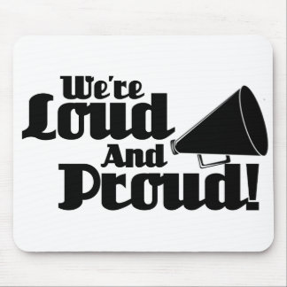 We're Loud and Proud! Mouse Pad