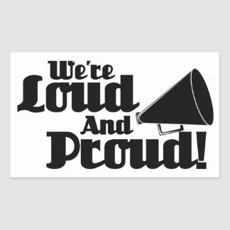 We're Loud and Proud! Rectangular Sticker