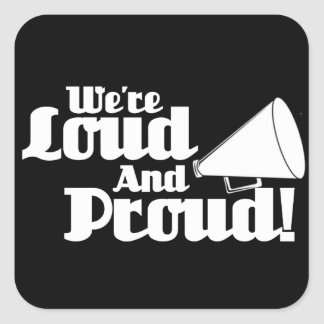 We're Loud and Proud! Square Sticker