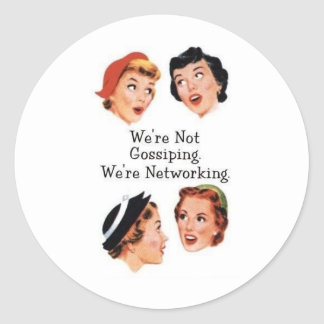 We're networking--NOT gossiping!! Classic Round Sticker