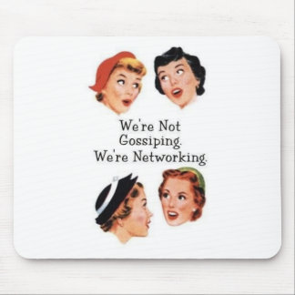 We're networking--NOT gossiping!! Mouse Pad