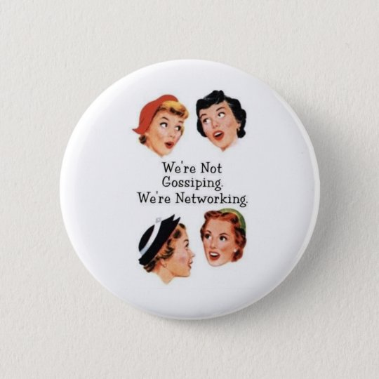 We're networking--NOT gossiping!! Pinback Button