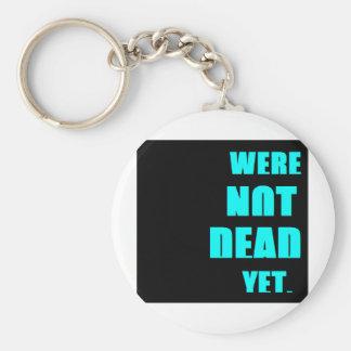 Were Not Dead Yet Basic Round Button Keychain