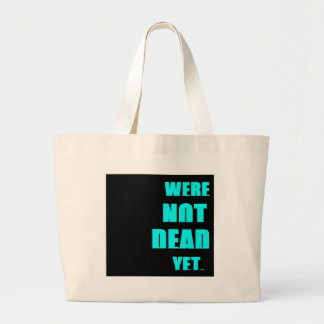 Were Not Dead Yet Large Tote Bag
