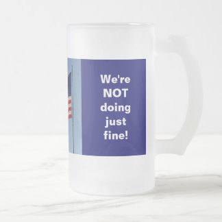 We're NOT doing just fine! Frosted Stein Mug