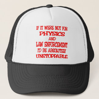 Were Not For Physics And Law Enforcement I'd Be Trucker Hat