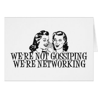 We're Not Gossiping We're Networking B&W Card