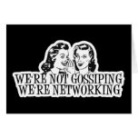 We're Not Gossiping We're Networking B&W Cards