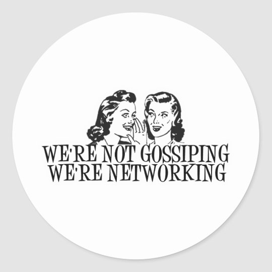 We're Not Gossiping We're Networking B&W Classic Round Sticker