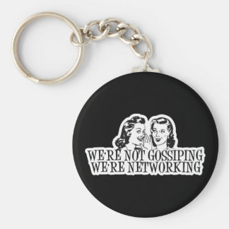 We're Not Gossiping We're Networking B&W Keychain