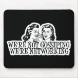 We're Not Gossiping We're Networking B&W Mousepads