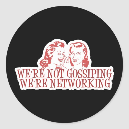 We're Not Gossiping Were Networking Classic Round Sticker
