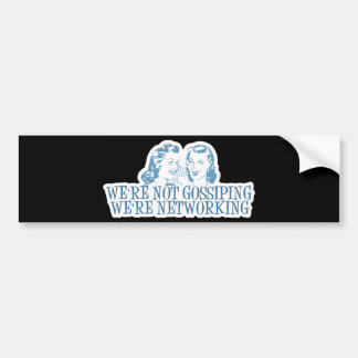 We're Not Gossipping We're Networking Blue Bumper Stickers
