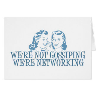 We're Not Gossipping We're Networking Blue Card
