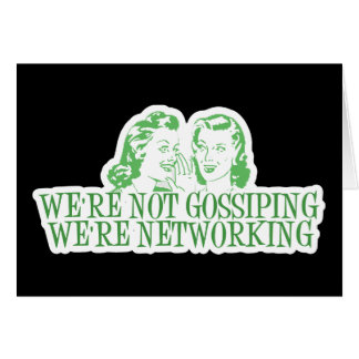 We're Not Gossipping We're Networking Green Card