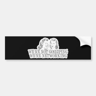 We're Not Gossipping We're Networking Grey Bumper Sticker