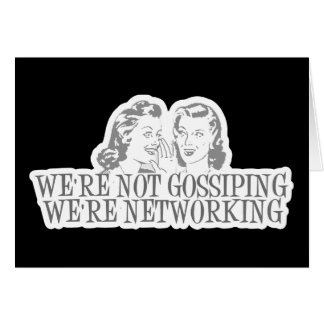 We're Not Gossipping We're Networking Grey Card
