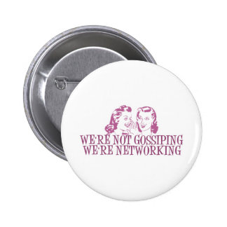 We're Not Gossipping We're Networking Pink Pinback Button