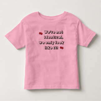 We're not identical, we only look like it! toddler t-shirt