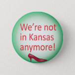 "We&#39;re Not in Kansas Anymore Button<br><div class=""desc"">We&#39;re Not in Kansas Anymore Button,  just as Jennifer Aniston wore it!</div>"