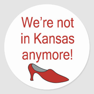 We're not in Kansas anymore! Flair you can wear. Classic Round Sticker