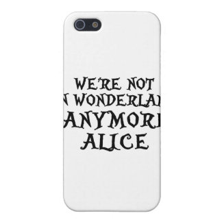 WE'RE NOT IN WONDERLAND ANYMORE ALICE COVER FOR iPhone SE/5/5s