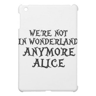 WE'RE NOT IN WONDERLAND ANYMORE ALICE iPad MINI COVERS