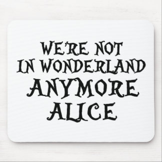 WE'RE NOT IN WONDERLAND ANYMORE ALICE MOUSE PAD