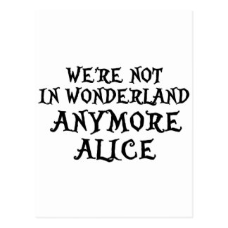 WE'RE NOT IN WONDERLAND ANYMORE ALICE POSTCARD