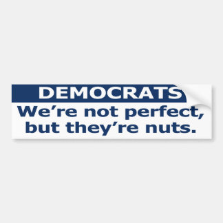 We're not perfect, but they're nuts. bumper sticke bumper sticker