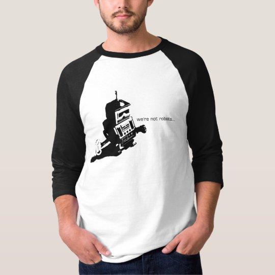 We're Not Robots T-shirt