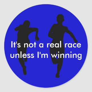 We're not running a real race unless I'm winning Classic Round Sticker