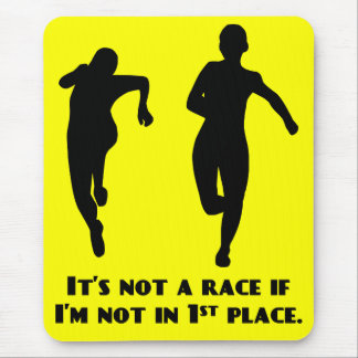 We're not running a real race unless I'm winning Mouse Pad