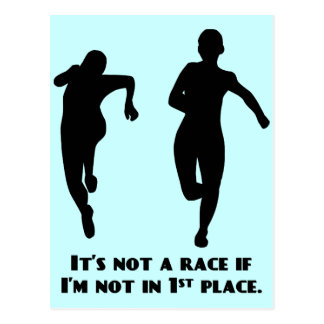 We're not running a real race unless I'm winning Postcard