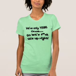 We're only young once. t-shirt
