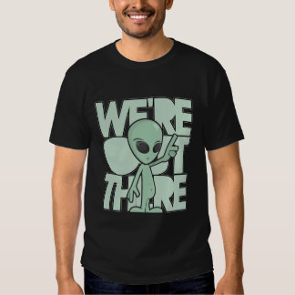 We're out there. Green Alien Tee Shirts