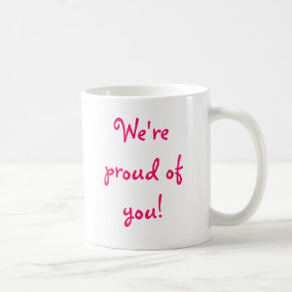 We're proud of you!,  Well done!! Coffee Mug